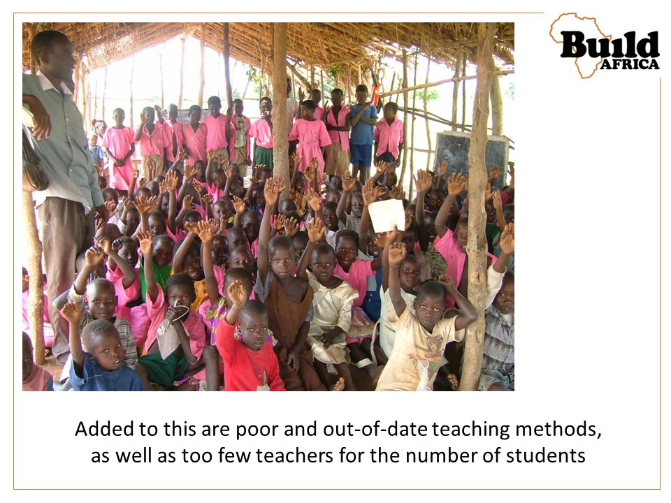 Added to this are poor and out-of-date teaching methods, as well as too few teachers for the number of students
