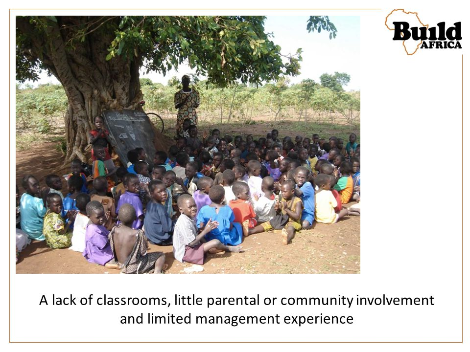 A lack of classrooms, little parental or community involvement and limited management experience