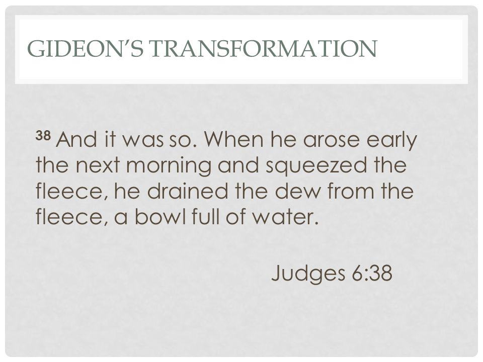 GIDEON'S TRANSFORMATION 38 And it was so.