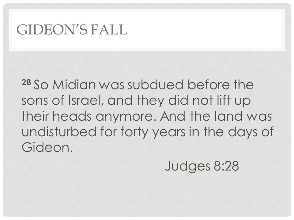 GIDEON'S FALL 28 So Midian was subdued before the sons of Israel, and they did not lift up their heads anymore.