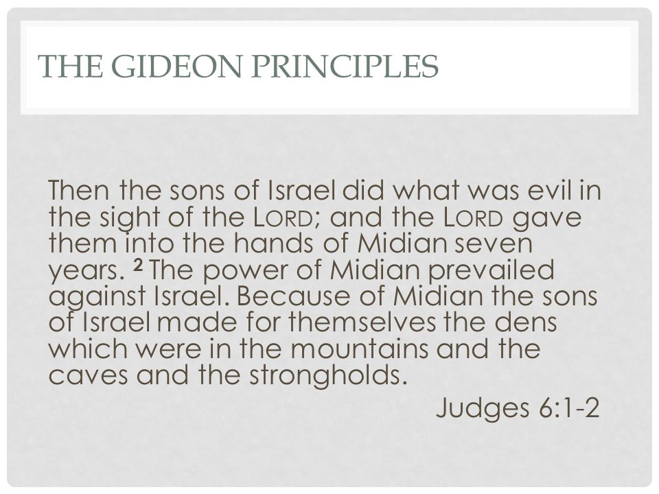 THE GIDEON PRINCIPLES Then the sons of Israel did what was evil in the sight of the L ORD ; and the L ORD gave them into the hands of Midian seven years.