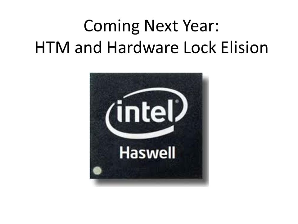 Coming Next Year: HTM and Hardware Lock Elision