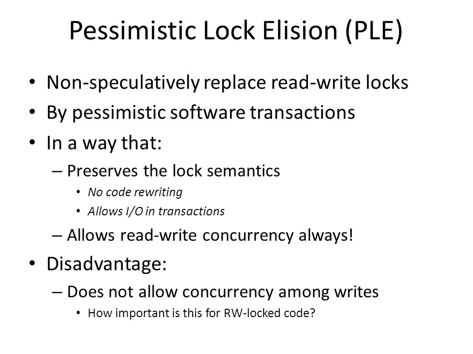 Lock-Elision Theory We are going to see a lot of use of lock elision in industry… So, what are the inherent costs of lock-elision using STMs.