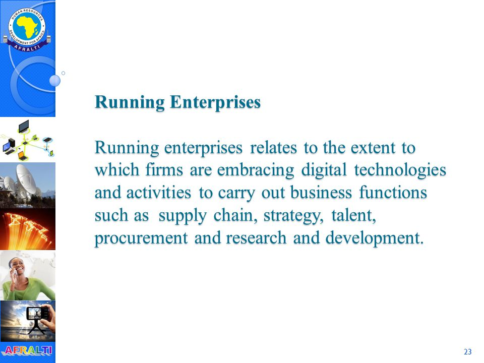 23 Running Enterprises Running enterprises relates to the extent to which firms are embracing digital technologies and activities to carry out business functions such as supply chain, strategy, talent, procurement and research and development.
