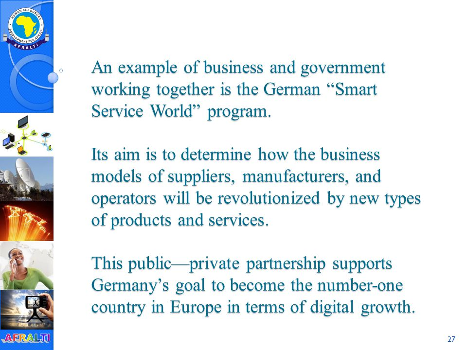 27 An example of business and government working together is the German Smart Service World program.