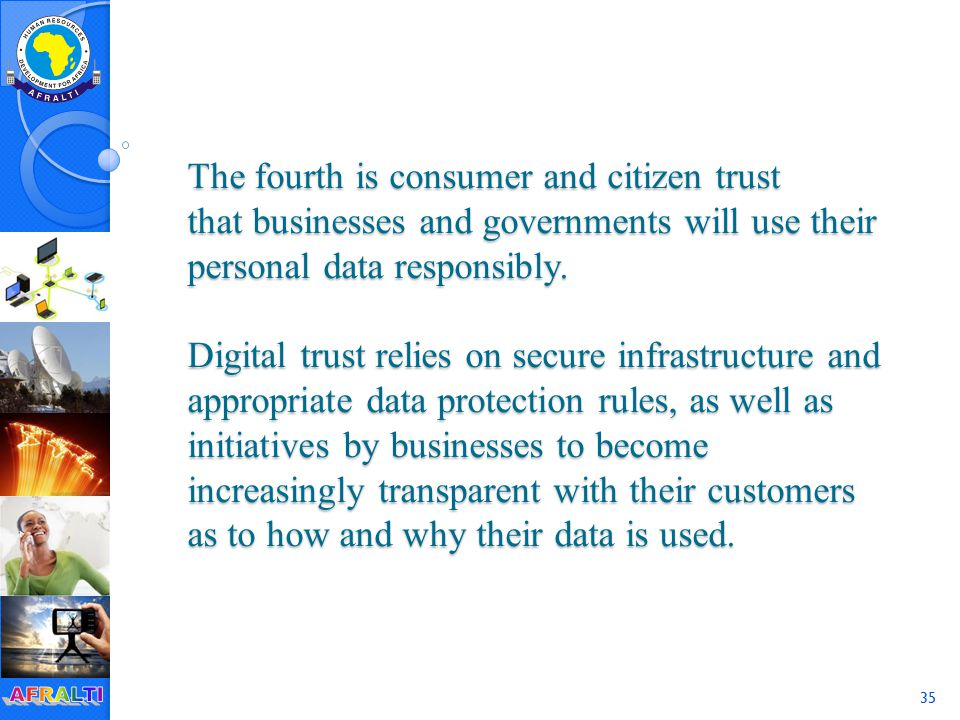 35 The fourth is consumer and citizen trust that businesses and governments will use their personal data responsibly.