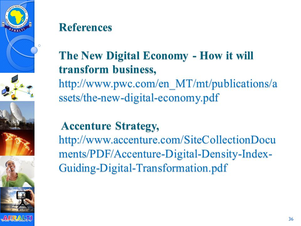 36 References The New Digital Economy - How it will transform business, http://www.pwc.com/en_MT/mt/publications/a ssets/the-new-digital-economy.pdf Accenture Strategy, http://www.accenture.com/SiteCollectionDocu ments/PDF/Accenture-Digital-Density-Index- Guiding-Digital-Transformation.pdf