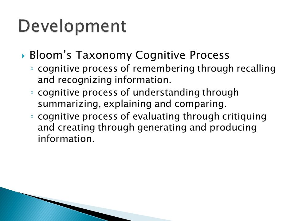  Bloom's Taxonomy Cognitive Process ◦ cognitive process of remembering through recalling and recognizing information.