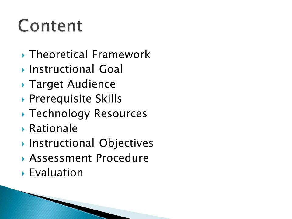  Theoretical Framework  Instructional Goal  Target Audience  Prerequisite Skills  Technology Resources  Rationale  Instructional Objectives  Assessment Procedure  Evaluation