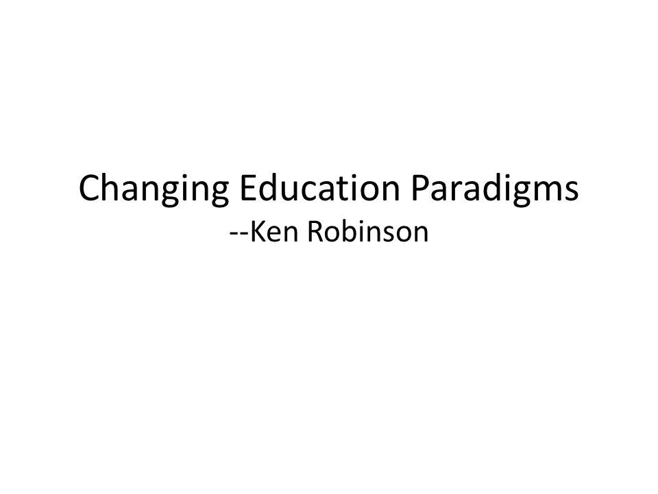 Changing Education Paradigms --Ken Robinson