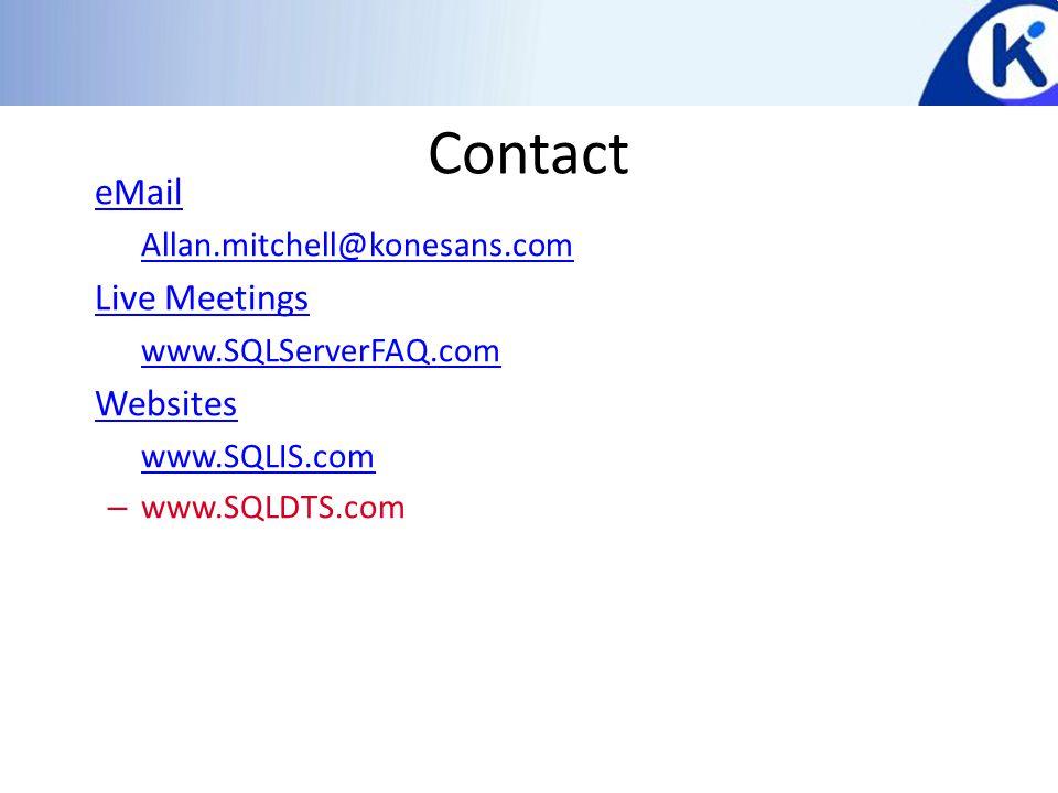 Contact eMail – Allan.mitchell@konesans.com Allan.mitchell@konesans.com Live Meetings – www.SQLServerFAQ.com www.SQLServerFAQ.com Websites – www.SQLIS.com www.SQLIS.com – www.SQLDTS.com