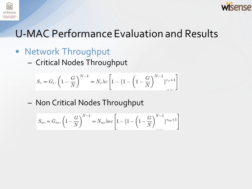 Network Throughput –Critical Nodes Throughput –Non Critical Nodes Throughput U-MAC Performance Evaluation and Results