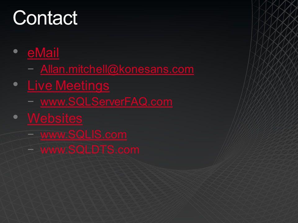 Contact eMail −Allan.mitchell@konesans.comAllan.mitchell@konesans.com Live Meetings −www.SQLServerFAQ.comwww.SQLServerFAQ.com Websites −www.SQLIS.comwww.SQLIS.com −www.SQLDTS.com