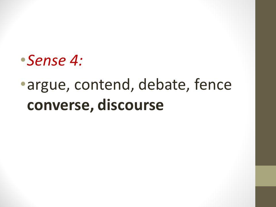 Sense 4: argue, contend, debate, fence converse, discourse