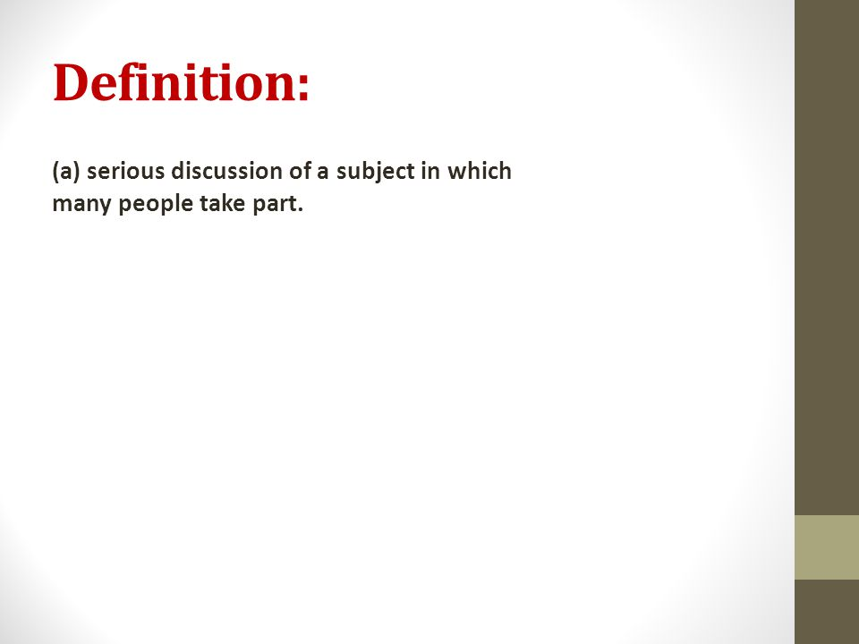 Definition: (a) serious discussion of a subject in which many people take part.