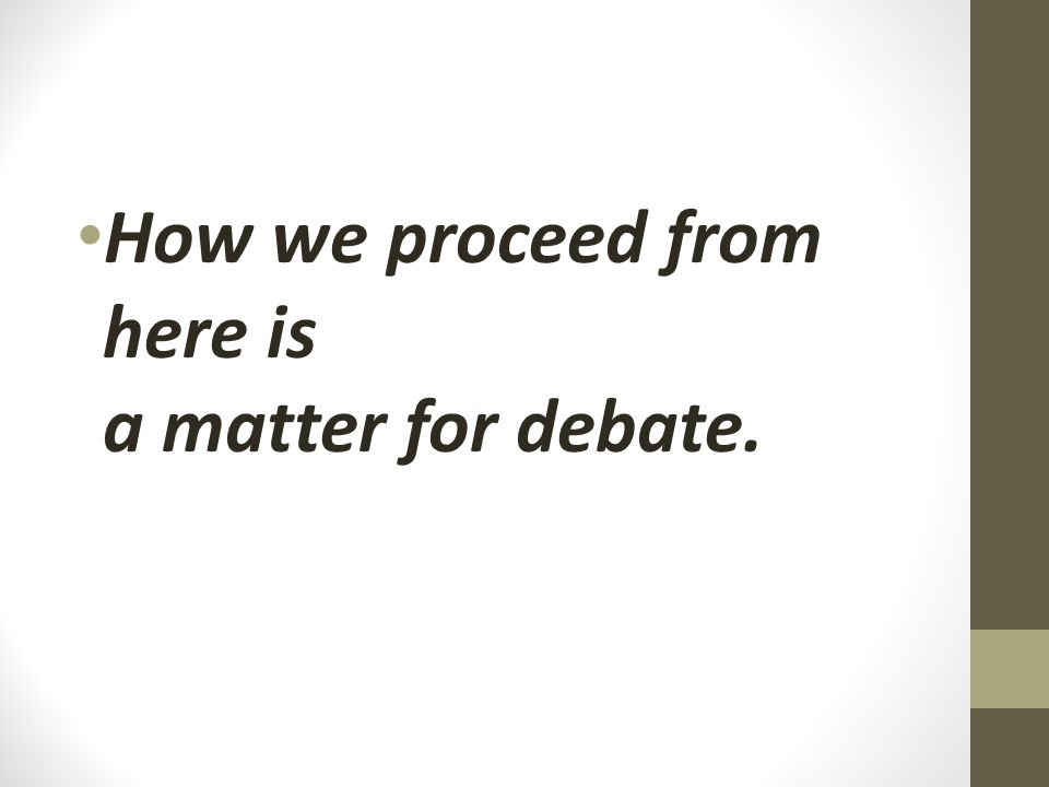 How we proceed from here is a matter for debate.