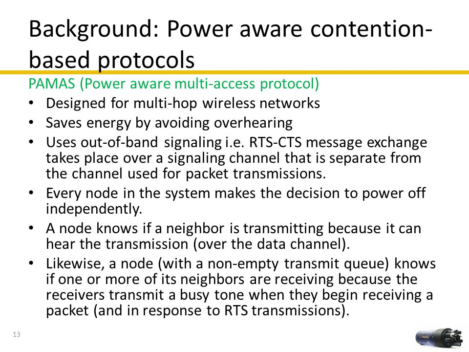 Background: Power aware contention- based protocols PAMAS (Power aware multi-access protocol) Designed for multi-hop wireless networks Saves energy by