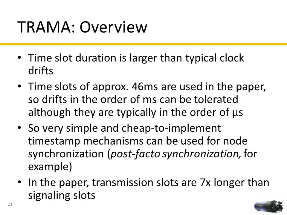 TRAMA: Overview Time slot duration is larger than typical clock drifts Time slots of approx. 46ms are used in the paper, so drifts in the order of ms