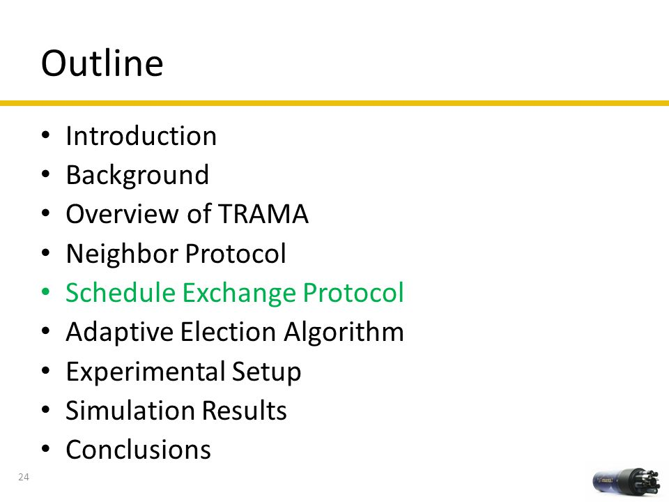 Outline Introduction Background Overview of TRAMA Neighbor Protocol Schedule Exchange Protocol Adaptive Election Algorithm Experimental Setup Simulati