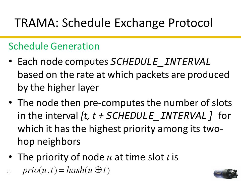 TRAMA: Schedule Exchange Protocol Schedule Generation Each node computes SCHEDULE_INTERVAL based on the rate at which packets are produced by the high