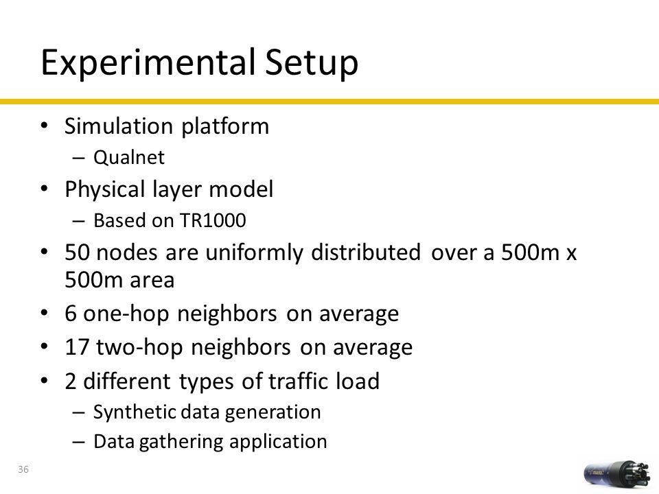 Experimental Setup Simulation platform – Qualnet Physical layer model – Based on TR1000 50 nodes are uniformly distributed over a 500m x 500m area 6 o