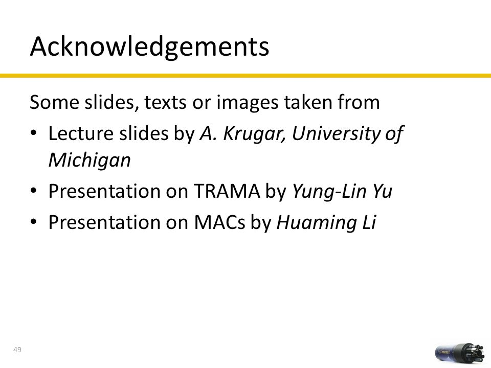 Acknowledgements Some slides, texts or images taken from Lecture slides by A. Krugar, University of Michigan Presentation on TRAMA by Yung-Lin Yu Pres