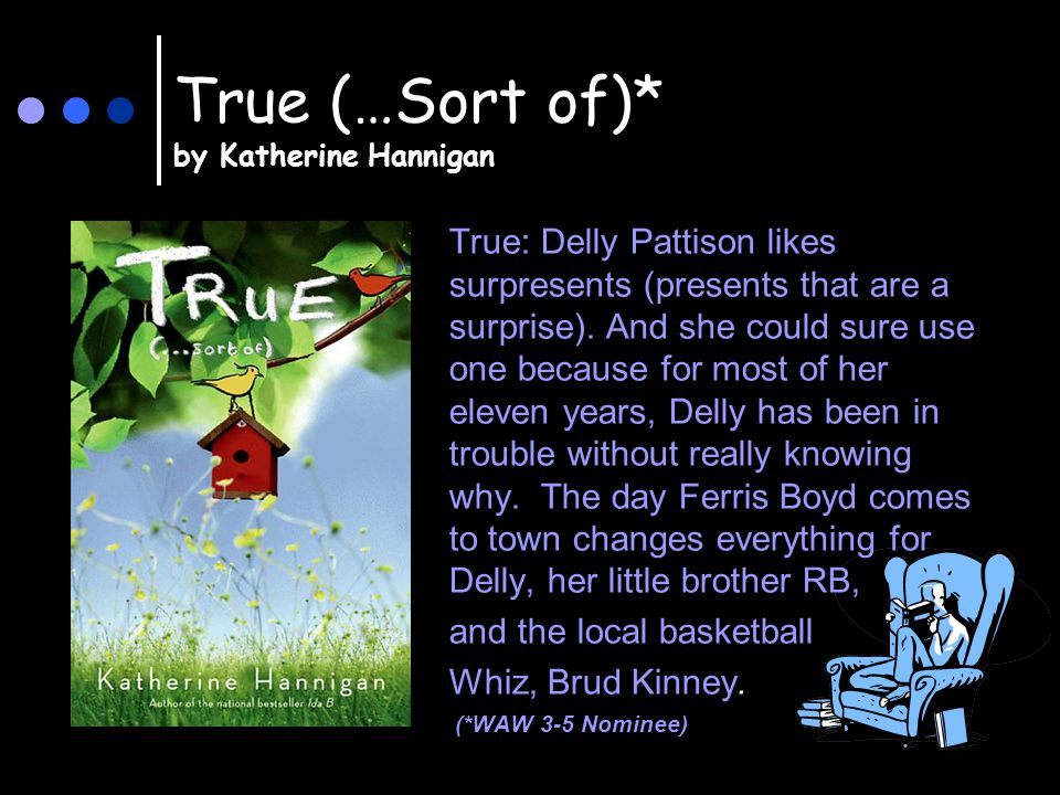 True (…Sort of)* by Katherine Hannigan True: Delly Pattison likes surpresents (presents that are a surprise).