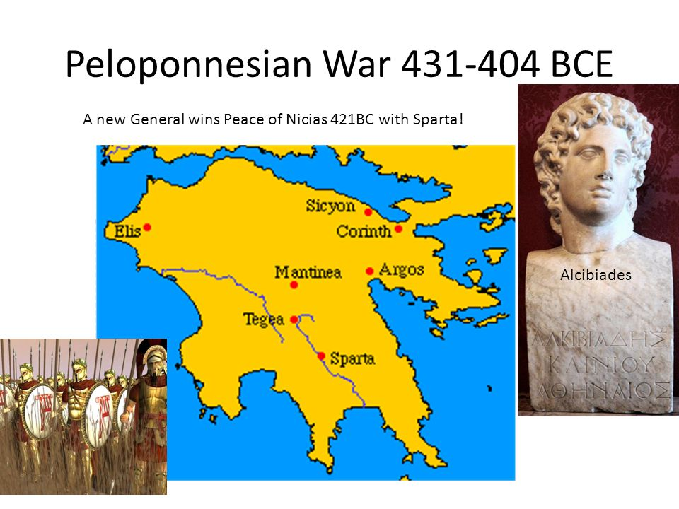 Peloponnesian War 431-404 BCE Alcibiades A new General wins Peace of Nicias 421BC with Sparta!