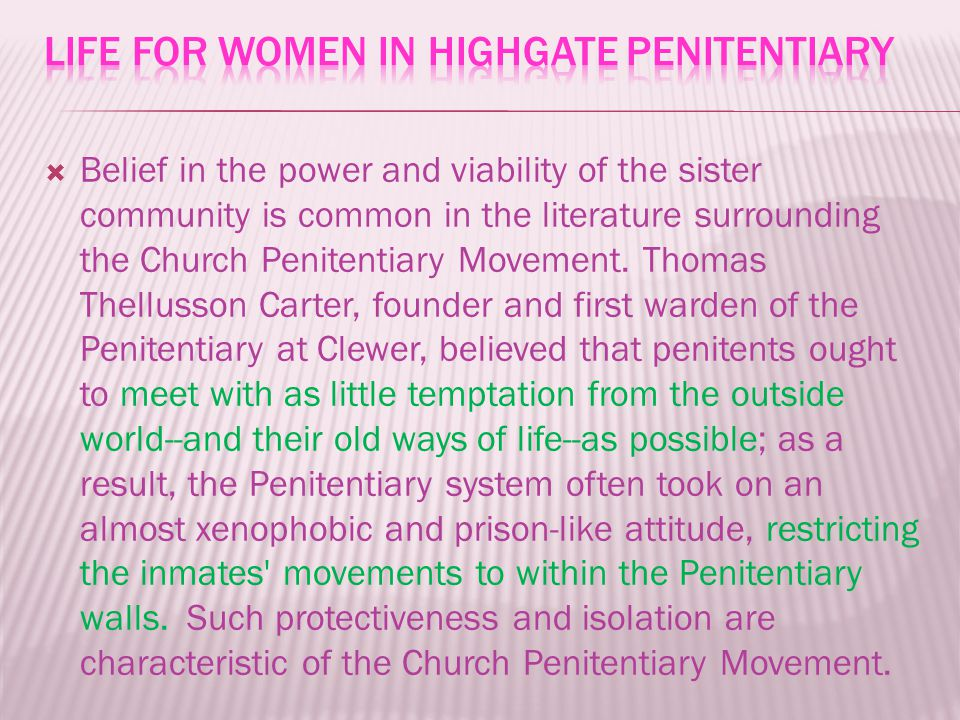  Belief in the power and viability of the sister community is common in the literature surrounding the Church Penitentiary Movement.
