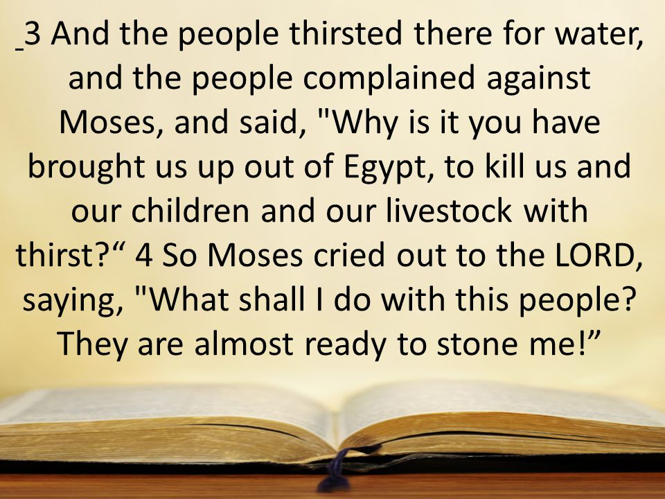 3 And the people thirsted there for water, and the people complained against Moses, and said,