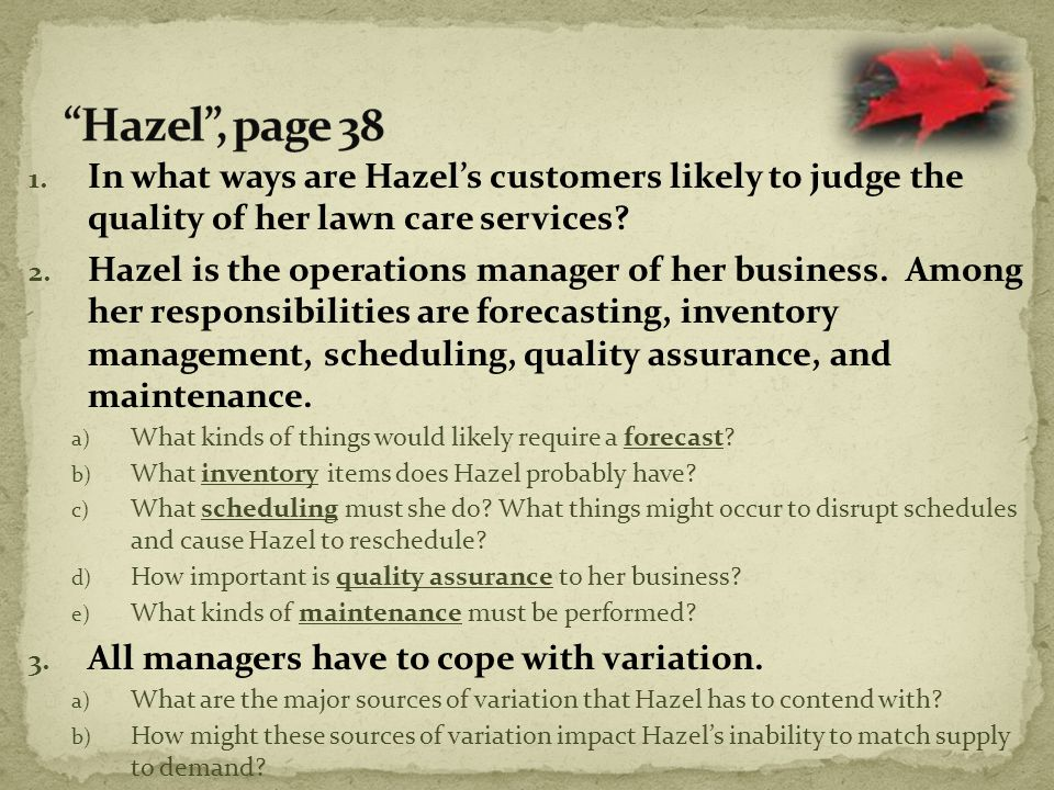 1. In what ways are Hazel's customers likely to judge the quality of her lawn care services? 2. Hazel is the operations manager of her business. Among