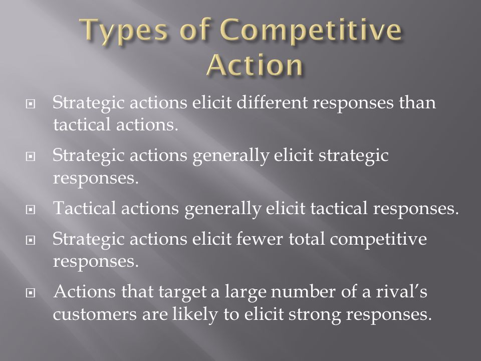  Strategic actions elicit different responses than tactical actions.