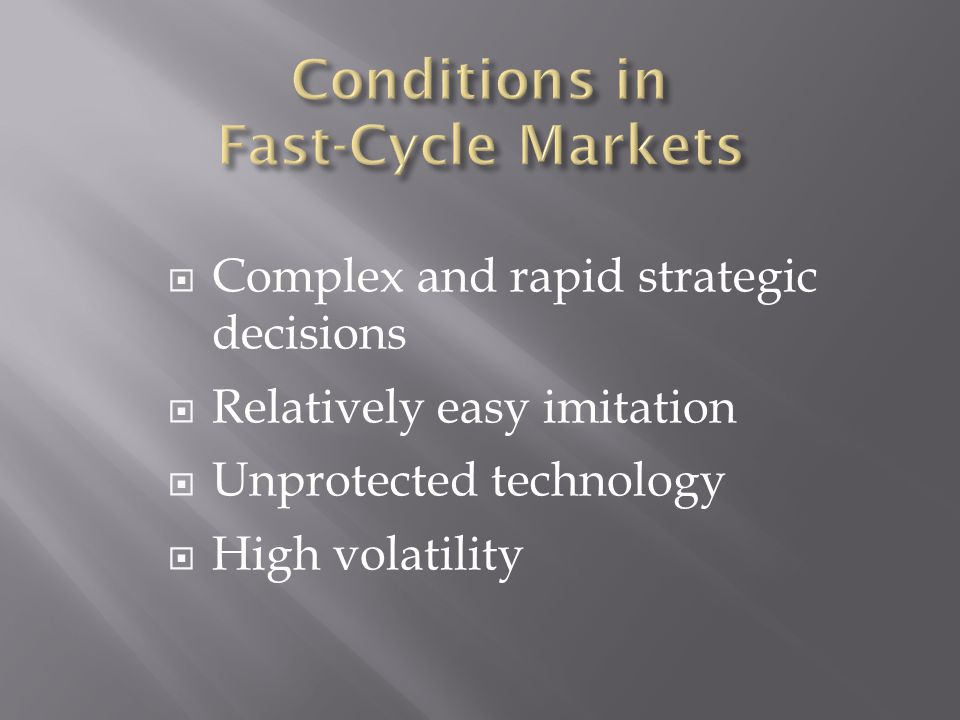  Complex and rapid strategic decisions  Relatively easy imitation  Unprotected technology  High volatility