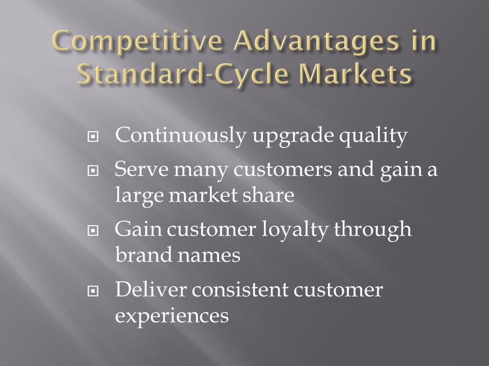  Continuously upgrade quality  Serve many customers and gain a large market share  Gain customer loyalty through brand names  Deliver consistent customer experiences