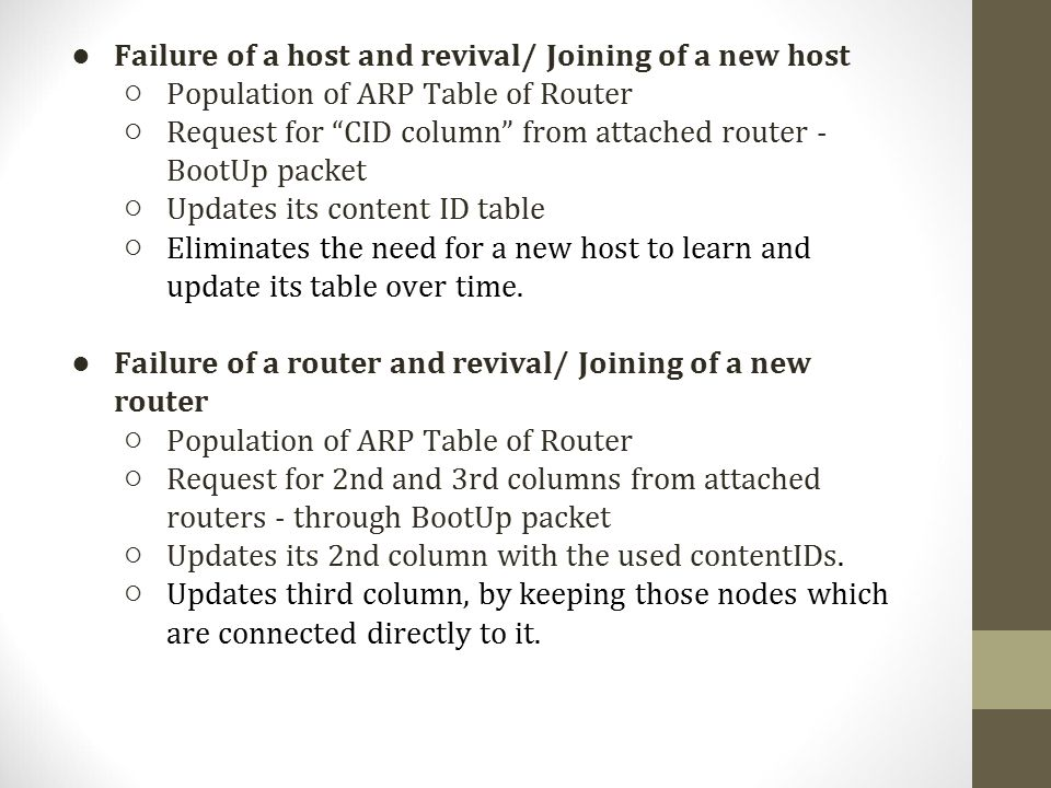 ● Failure of a host and revival/ Joining of a new host ○Population of ARP Table of Router ○Request for CID column from attached router - BootUp packet ○Updates its content ID table ○Eliminates the need for a new host to learn and update its table over time.