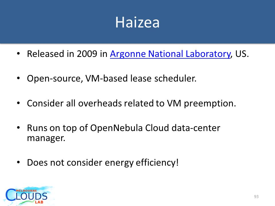 Haizea Released in 2009 in Argonne National Laboratory, US.Argonne National Laboratory Open-source, VM-based lease scheduler.