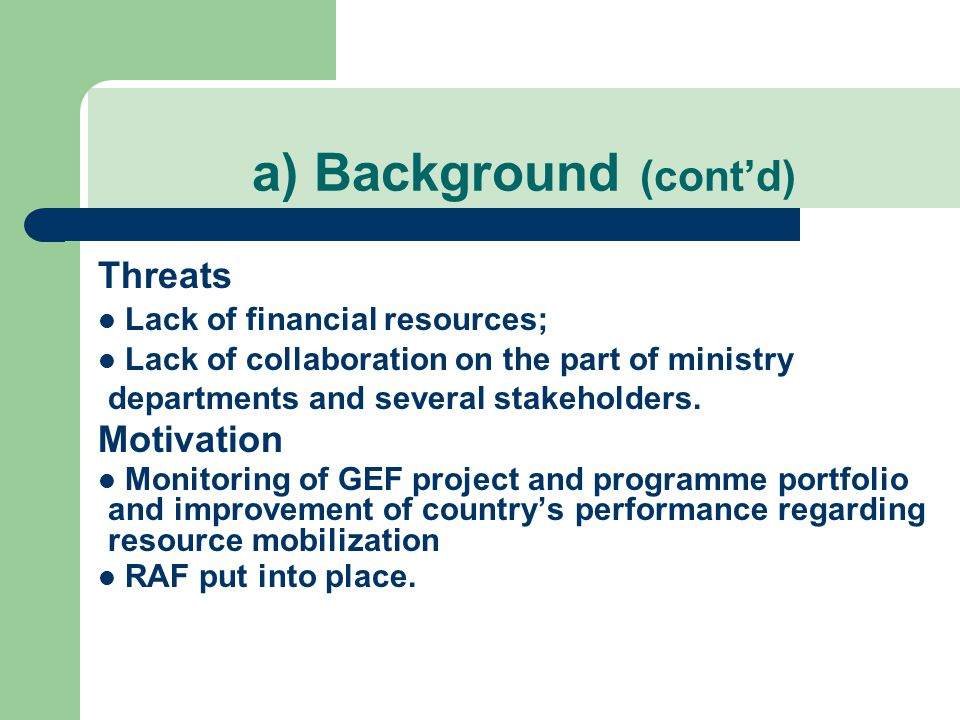 Threats Lack of financial resources; Lack of collaboration on the part of ministry departments and several stakeholders.