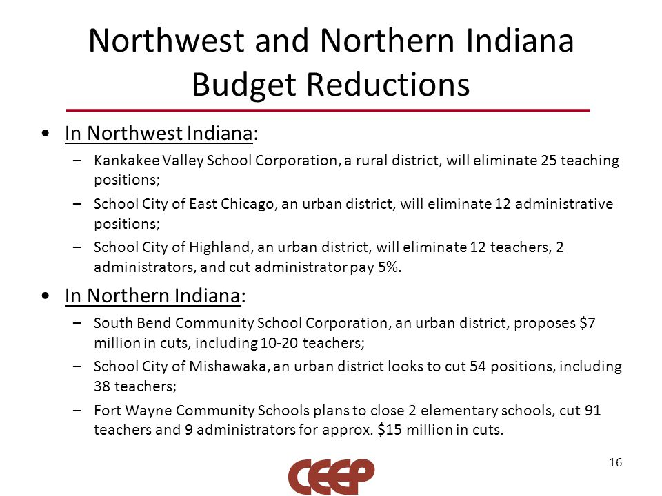 Northwest and Northern Indiana Budget Reductions In Northwest Indiana: –Kankakee Valley School Corporation, a rural district, will eliminate 25 teachi