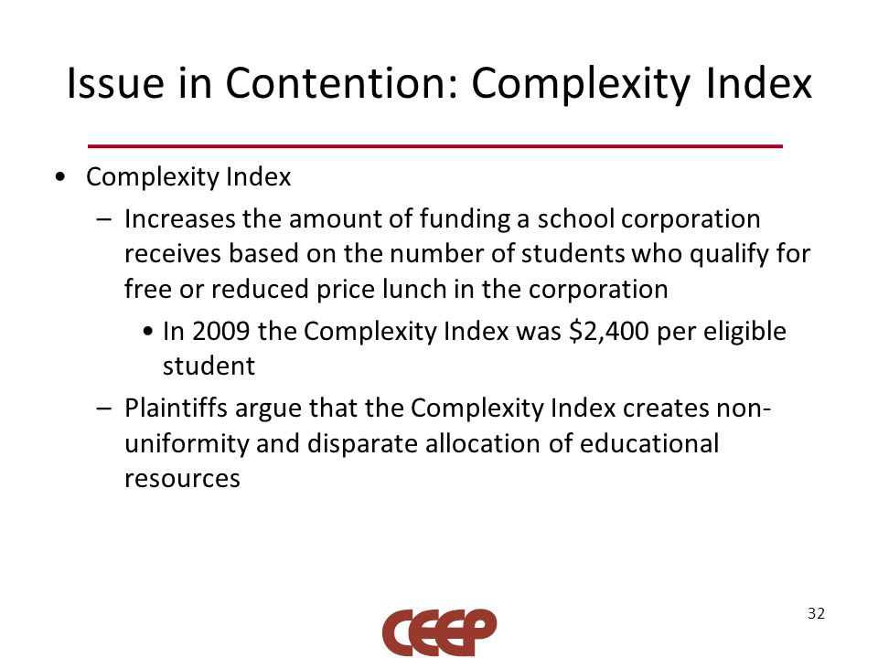 Issue in Contention: Complexity Index Complexity Index –Increases the amount of funding a school corporation receives based on the number of students