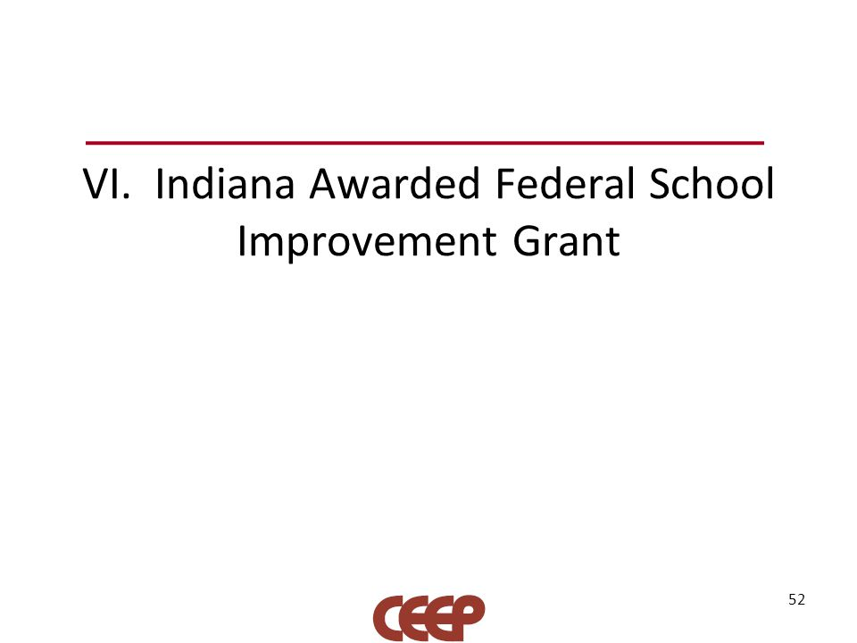 VI. Indiana Awarded Federal School Improvement Grant 52