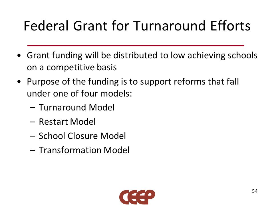 Federal Grant for Turnaround Efforts Grant funding will be distributed to low achieving schools on a competitive basis Purpose of the funding is to su