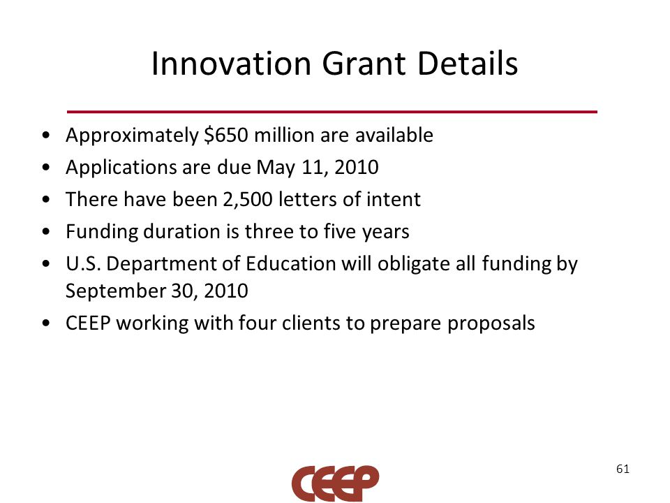 Innovation Grant Details Approximately $650 million are available Applications are due May 11, 2010 There have been 2,500 letters of intent Funding du
