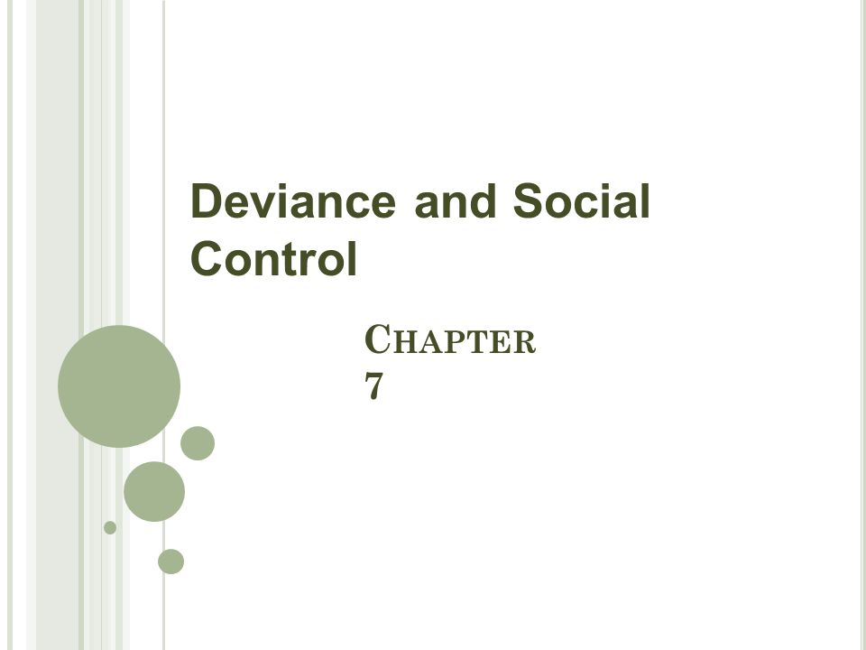 C HAPTER 7 Deviance and Social Control