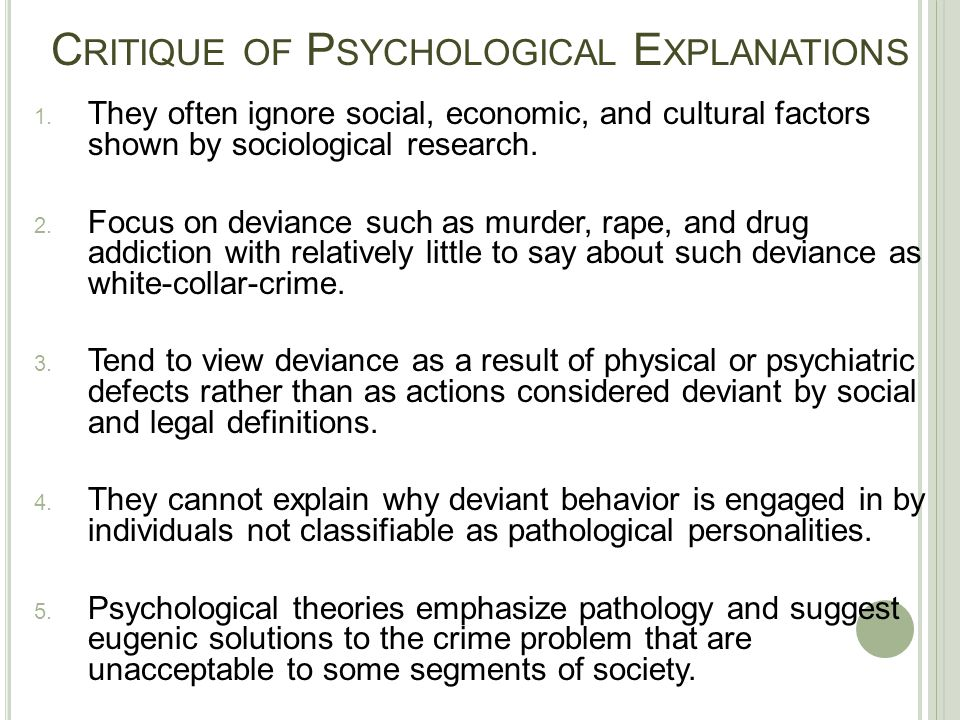 C RITIQUE OF P SYCHOLOGICAL E XPLANATIONS 1. They often ignore social, economic, and cultural factors shown by sociological research. 2. Focus on devi