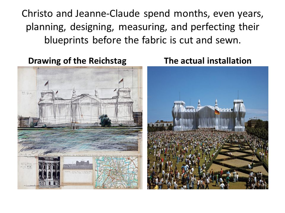 Christo and Jeanne-Claude spend months, even years, planning, designing, measuring, and perfecting their blueprints before the fabric is cut and sewn.