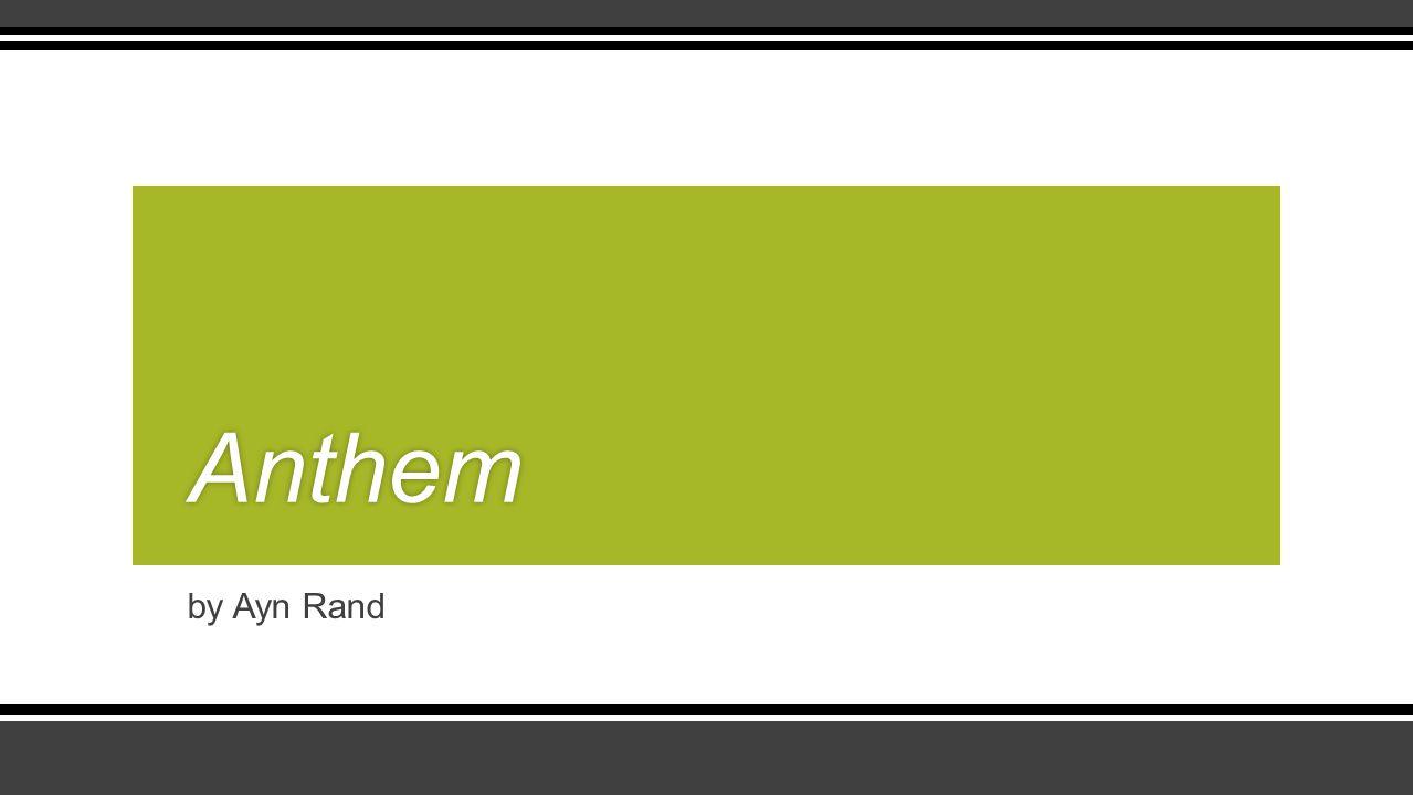 by Ayn Rand Anthem