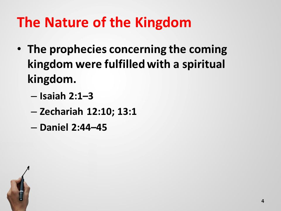 The Nature of the Kingdom The prophecies concerning the coming kingdom were fulfilled with a spiritual kingdom.
