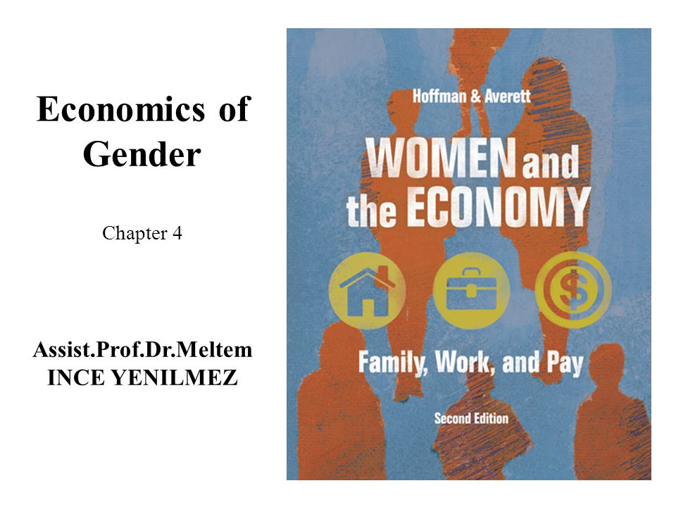Economics of Gender Chapter 4 Assist.Prof.Dr.Meltem INCE YENILMEZ