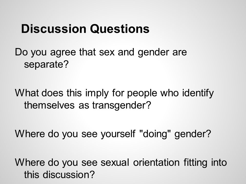 Discussion Questions Do you agree that sex and gender are separate.