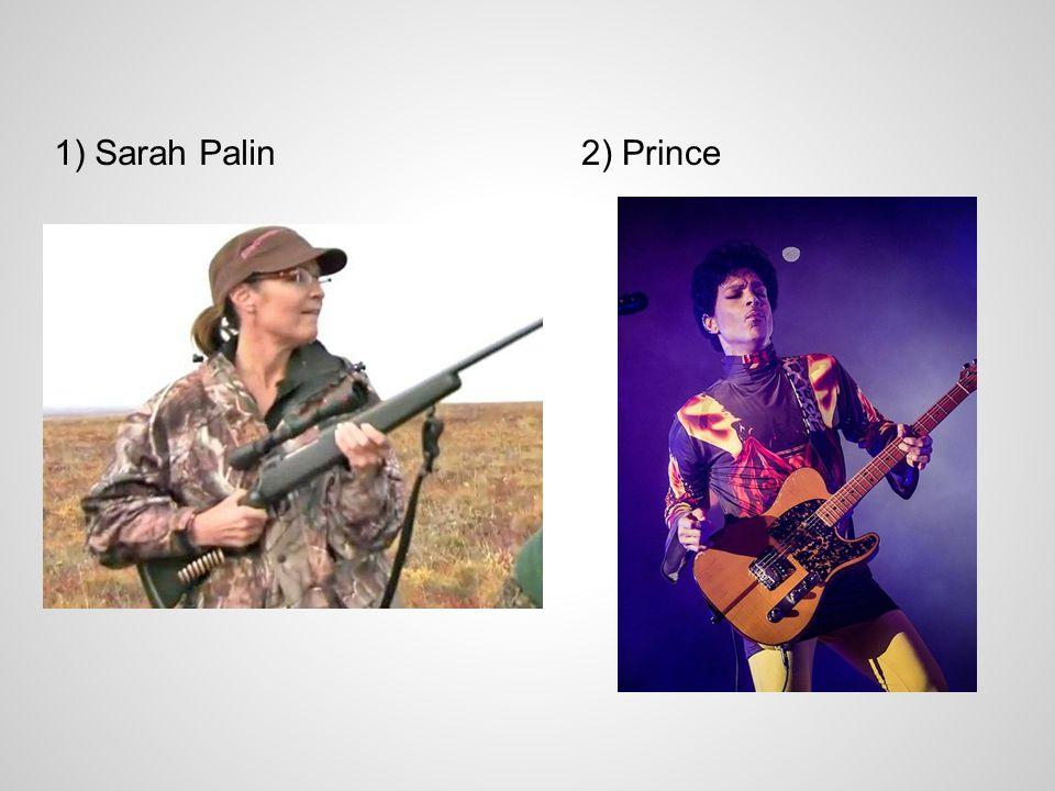 1) Sarah Palin2) Prince